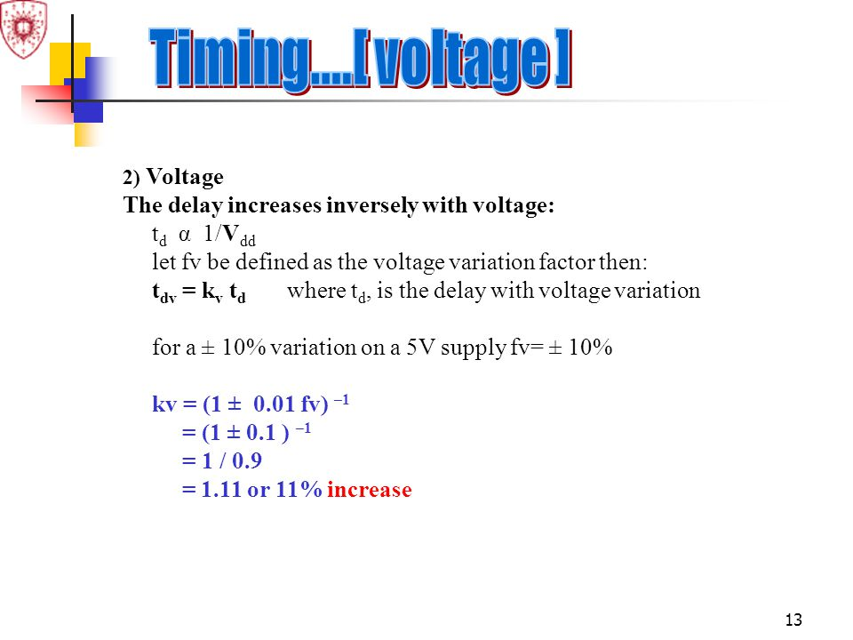 Timing....[ voltage ] The delay increases inversely with voltage: